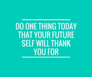 do one thing today that your future self